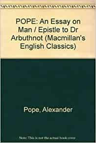 an essay on man epistle 1 alexander pope summary Alexander pope â an essay on man an essay on man: epistle i summary the subtitle of the first epistle is â of the nature and state of man, with respect to the.