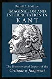 Imagination and Interpretation in Kant : The Hermeneutical Import of the Critique of Judgment, Makkreel, Rudolf A., 0226502767