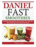 Daniel Fast Smoothies: Scrumptious and Nutritious Blend of Flavors That Make Up a Mouth Watering Array of Smoothie Beverages