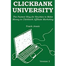 CLICKBANK UNIVERSITY (2016): The Fastest Way for Newbies to Make Money in Clickbank Affiliate Marketing (2nd Version)