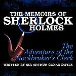 The Memoirs of Sherlock Holmes: The Adventure of the Stockbroker's Clerk | Sir Arthur Conan Doyle