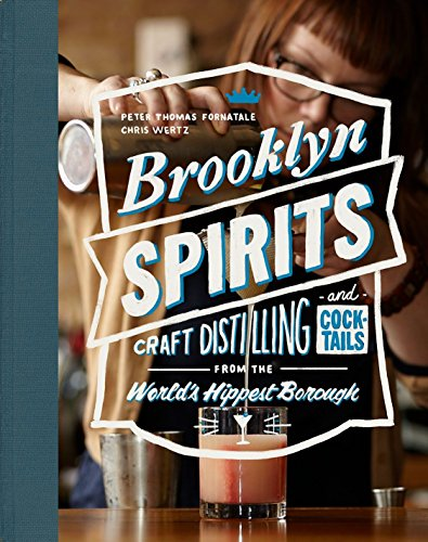(Brooklyn Spirits: Craft Distilling and Cocktails from the World's Hippest Borough)