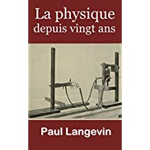 La physique depuis vingt ans (French Edition)
