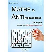 Mathe für Antimathematiker - Analysis für die gymnasiale Oberstufe oder das Abitur