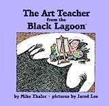 The Art Teacher from the Black Lagoon, Mike Thaler, 1599619520