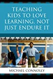 Teaching Kids to Love Learning, Not Just Endure It, Michael Connolly, 1607099586