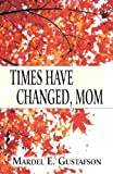Times Have Changed, Mom, Mardel E. Gustafson, 145601935X