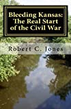 Bleeding Kansas: the Real Start of the Civil War, Robert Jones, 1466413468