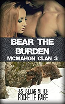 Bear the Burden: McMahon Clan 3 (Fated Mates Book 6) by [Paige, Rochelle]