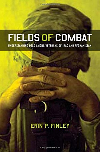Fields of Combat: Understanding PTSD among Veterans of Iraq and Afghanistan (The Culture and Politics of Health Care Wor