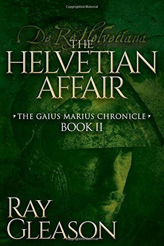 Download The Helvetian Affair: Book II of the Gaius Marius Chronicle (Morgan James Fiction) pdf epub