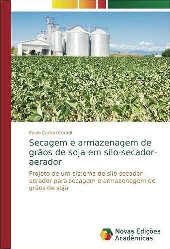 Secagem e armazenagem de grãos de soja em silo-secador-aerador: Projeto de um sistema de silo-secador-aerador para secagem e armazenagem de grãos de soja ...