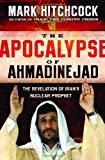 img - for The Apocalypse of Ahmadinejad: The Revelation of Iran's Nuclear Prophet book / textbook / text book