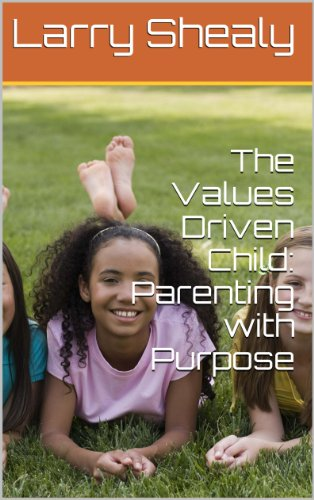 The Values Driven Child: Parenting with Purpose