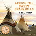 Across the Sweet Grass Hills Audiobook by Gail L. Jenner Narrated by Serena Travis