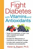 Fight Diabetes with Vitamins and Antioxidants, Kedar N. Prasad, 1620551667
