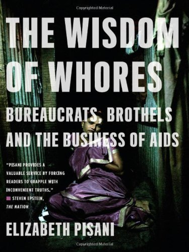 The Wisdom of Whores: Bureaucrats, Brothels and the Business of AIDS by Pisani, Elizabeth(September 21, 2009) Paperback