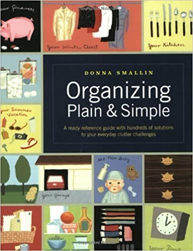 Book Organizing Plain and Simple: A Ready Reference Guide With Hundreds Of Solutions to Your Everyday Clutter Challenges by Smallin, Donna (9/1/2002)