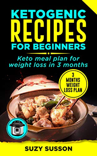 Ketogenic Recipes for Beginners: Keto Meal Plan for Weight Loss in 3 Months by Suzy Susson