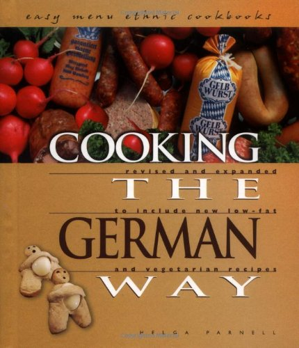 Cooking the German Way: Revised and Expanded to Include New Low-Fat and Vegetarian Recipes (Easy Menu Ethnic Cookbooks) by Helga Parnell