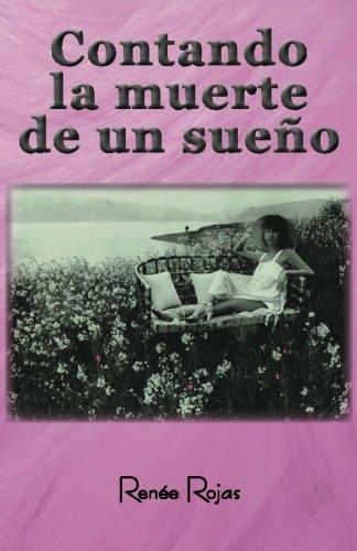 Contando la muerte de un sueño (Spanish Edition) [Renee Rojas] (Tapa Blanda)