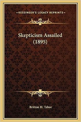 Skepticism Assailed 1895 Tabor Britton H 9781169337749 Amazon Com Books