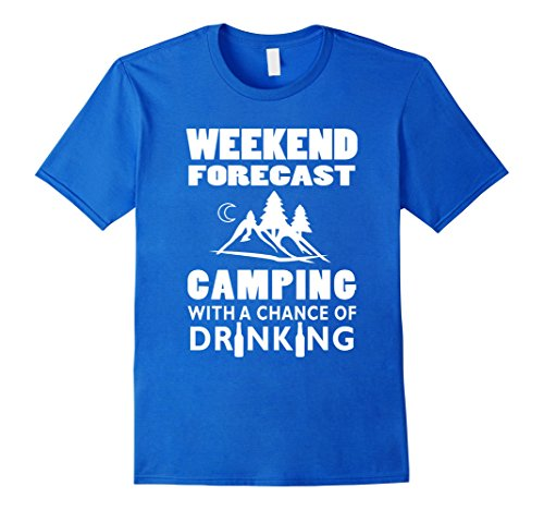 Mens Weekend Forecast Camping With A Chance Of Drinking T Shirt  Large Royal Blue