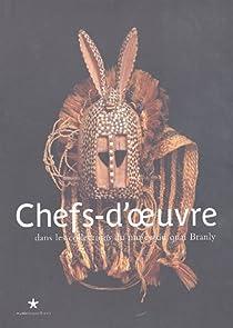 Chefs-d'oeuvre : Dans les collections du musée du quai Branly par Musée du quai Branly