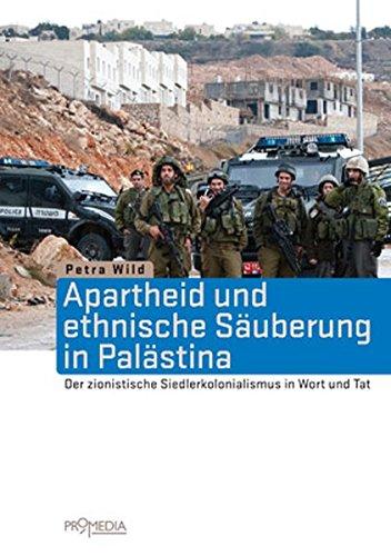 Apartheid und ethnische Säuberung in Palästina: Der zionistische Siedlerkolonialismus in Wort und Tat