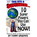 You Are A SuperHero...: 10 SuperPowers You Can Use Now!