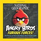 National Geographic Angry Birds Furious Forces: The Physics at Play in the World's Most Popular Game