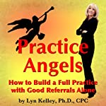 Practice Angels: How to Build a Full Practice with Good Referrals Alone | Lyn Kelley