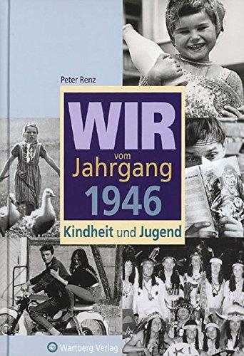 Wir vom Jahrgang 1946: Kindheit und Jugend (Jahrgangsbände)