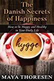 Hygge: The Danish Secrets of Happiness.: How to be Happy and Healthy in Your Daily Life