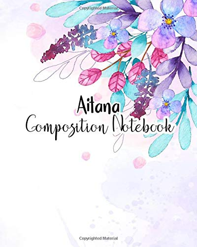 Aitana Composition Notebook: 100 Sheet 8x10 inches for Notes, Plan, Student, for Girls, Woman, Children and Initial name on Matte Flower Design Cover , Aitana Composition Notebook por J B SBoon