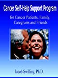 Cancer Self-Help Support Program for Cancer Patients, Family, Care Givers and Friends, Jacob Swilling, 1411608097