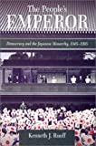 The People's Emperor : Democracy and the Japanese Monarchy, 1945-1995, Ruoff, Kenneth J., 0674010884