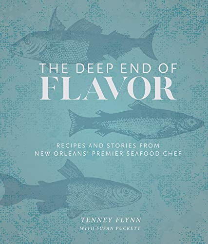 The Deep End of Flavor: Recipes and Stories from New Orleans' Premier Seafood Chef by Tenney Flynn
