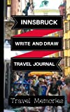Innsbruck Write and Draw Travel Journal: Use This Small Travelers Journal for Writing,Drawings and Photos to Create a Lasting Travel Memory Keepsake ... Travelling Journal,Innsbruck Travel Book)