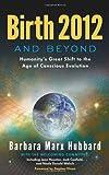 Birth 2012 and Beyond, Barbara Marx Hubbard, 0984840702