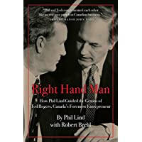 Right Hand Man: How Phil Lind Guided the Genius of Ted Rogers, Canada's Foremost Entrepreneur