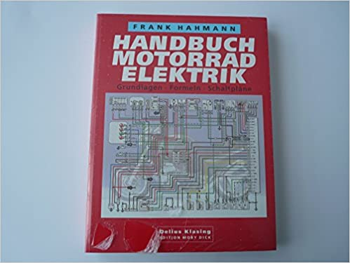 Handbuch Motorradelektrik: Grundlagen - Formeln - Schaltpläne ...