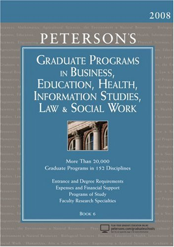Graduate Programs in Business, Education, Health, Information Studies, Law & Soc (Peterson's Graduate Programs in Business, Education, Information)