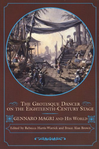 Download The Grotesque Dancer on the Eighteenth-Century Stage: Gennaro Magri and His World pdf epub