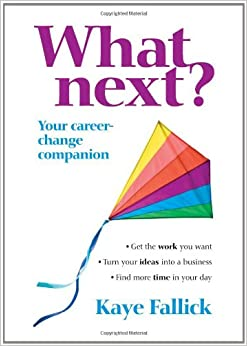 What Next?: Your Career-change Companion