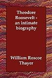 Theodore Roosevelt, William Roscoe Thayer, 1406811769