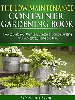 The low maintenance container gardening book how to for Low maintenance herb garden