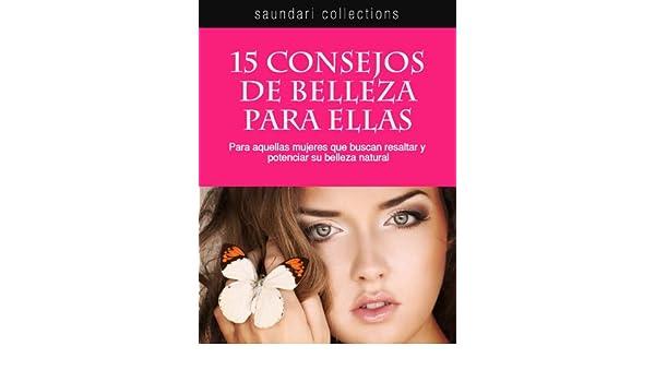 15 Consejos de Belleza para Ellas eBook: Vittorio Calvetti, Ana Laura Laglere: Amazon.es: Tienda Kindle