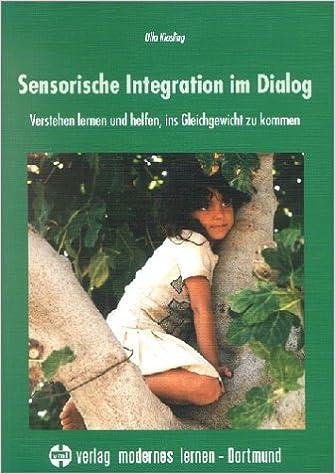 Sensorische Integration im Dialog: Verstehen lernen und helfen ...
