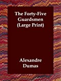 The Fortyfive Guardsmen, Alexandre Dumas, 1847027083